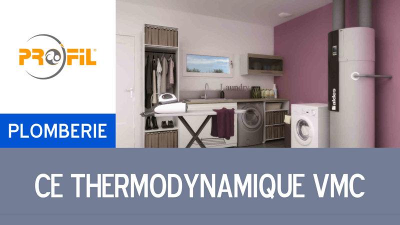 Pro'Fil Video chauffe eau thermodynamique VMC